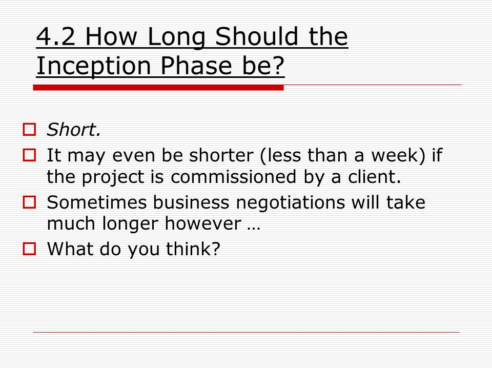  Short.  It may even be shorter (less than a week) if the project is commissioned by a client.  Sometimes business negotiations will take much long