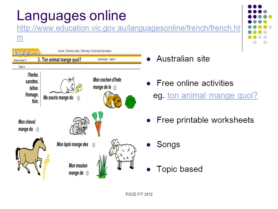 PGCE F/T 2012 Languages online http://www.education.vic.gov.au/languagesonline/french/french.ht m http://www.education.vic.gov.au/languagesonline/french/french.ht m Australian site Free online activities eg.
