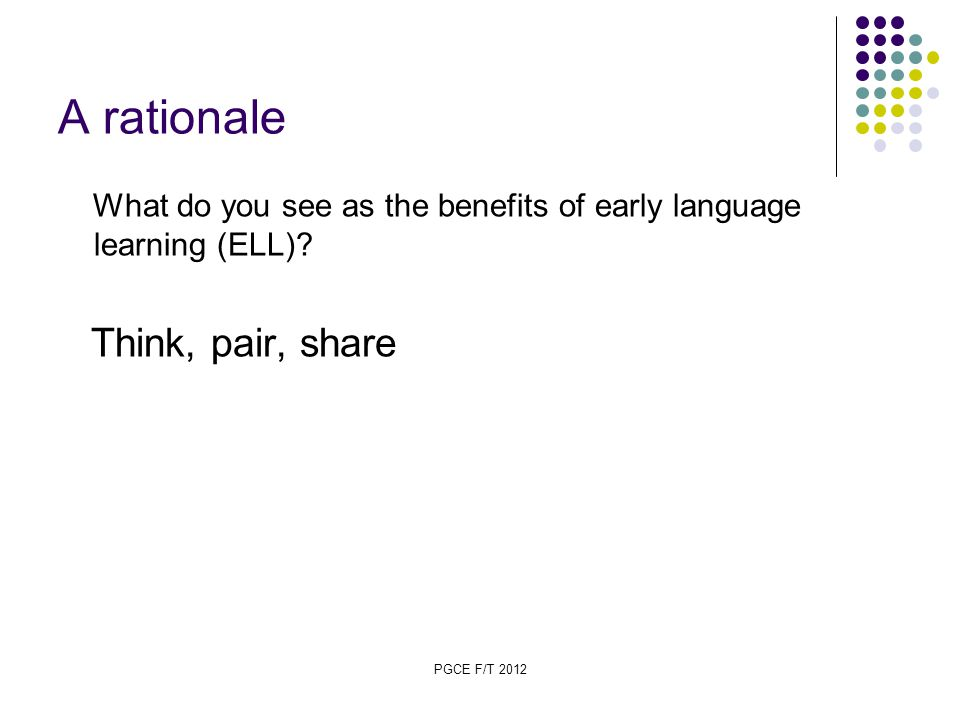 PGCE F/T 2012 A rationale What do you see as the benefits of early language learning (ELL).