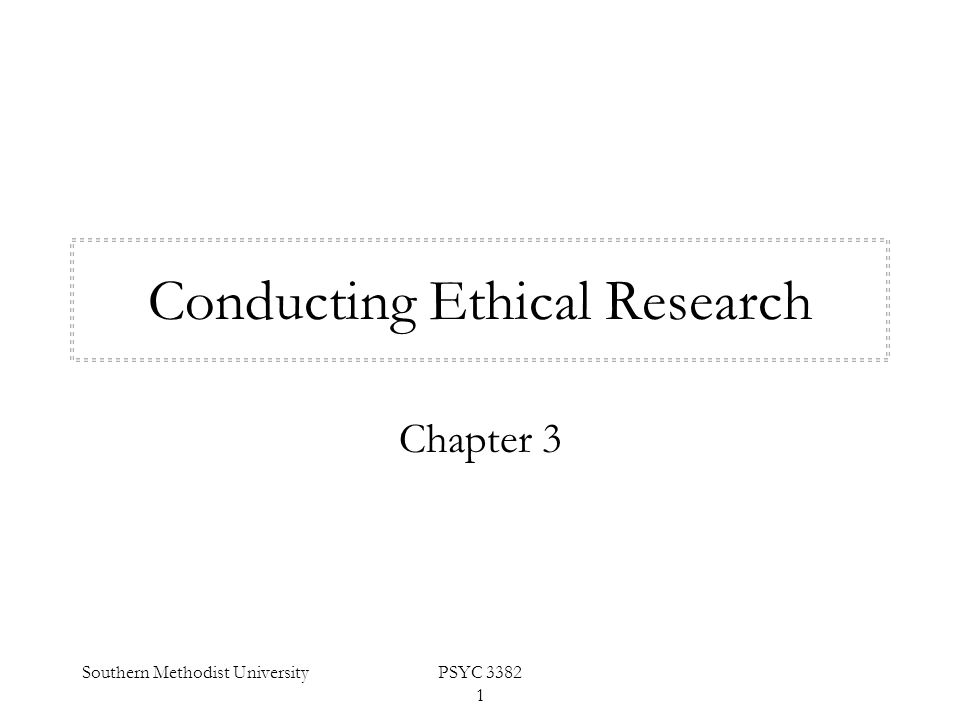 Southern Methodist UniversityPSYC 3382 1 Conducting Ethical Research Chapter 3