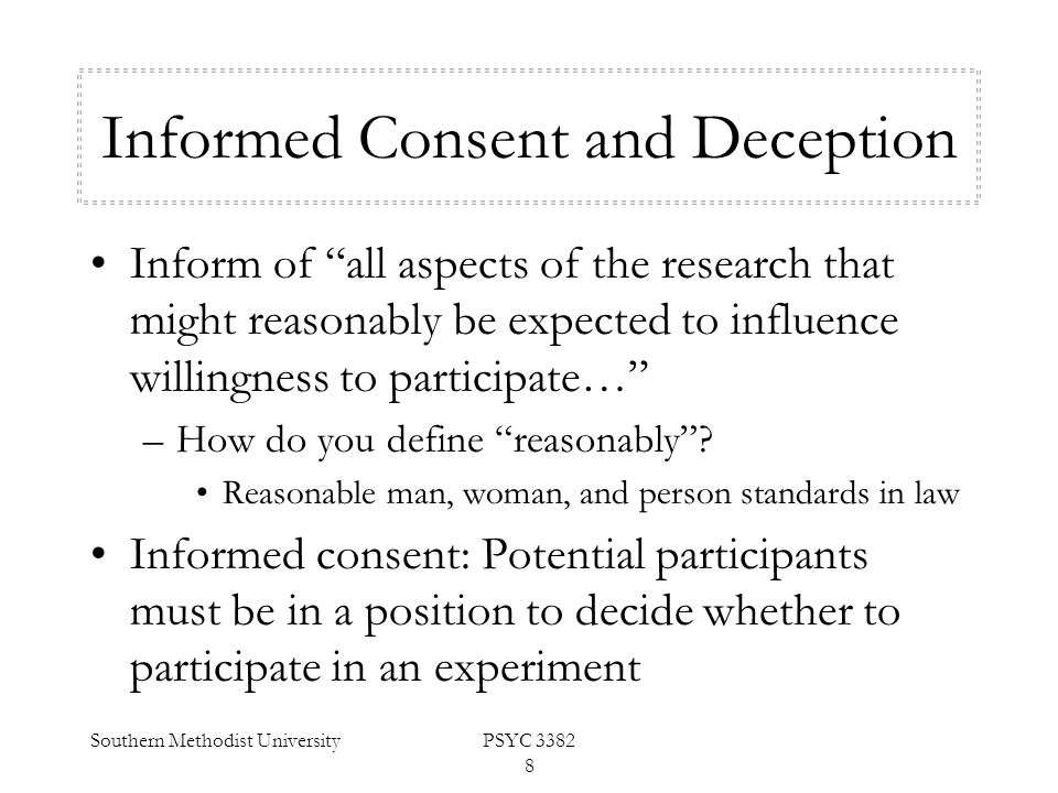 "Southern Methodist UniversityPSYC 3382 8 Informed Consent and Deception Inform of ""all aspects of the research that might reasonably be expected to in"