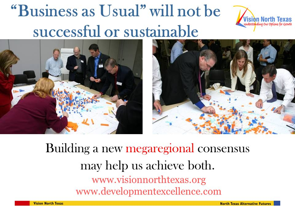 Business as Usual will not be successful or sustainable Building a new megaregional consensus may help us achieve both.