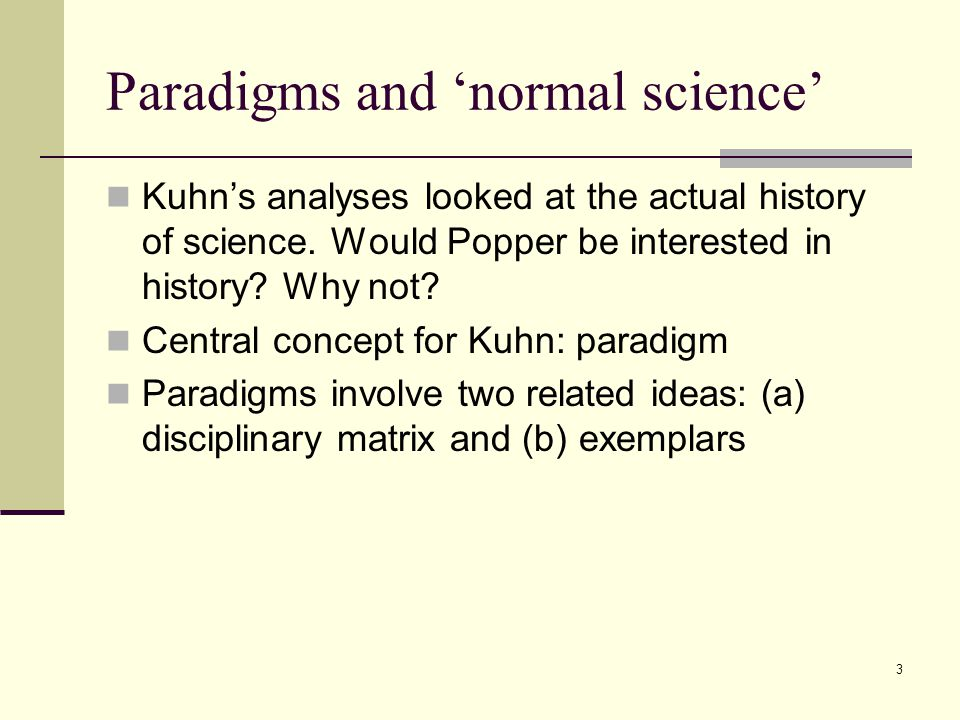 3 Paradigms and 'normal science' Kuhn's analyses looked at the actual history of science.