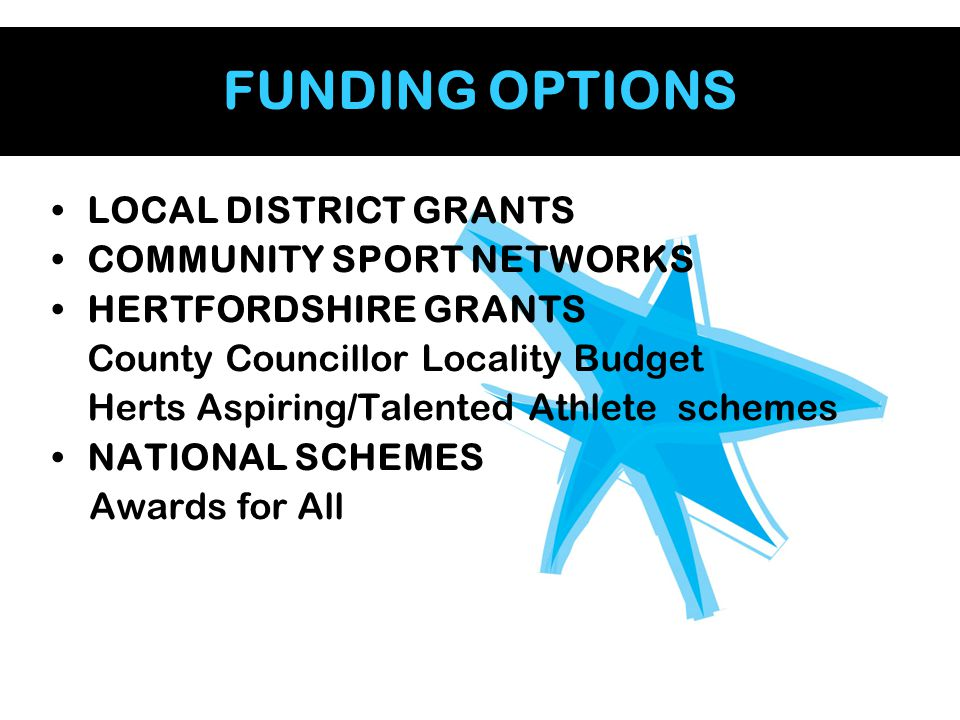 FUNDING OPTIONS LOCAL DISTRICT GRANTS COMMUNITY SPORT NETWORKS HERTFORDSHIRE GRANTS County Councillor Locality Budget Herts Aspiring/Talented Athlete