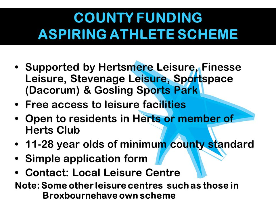 COUNTY FUNDING ASPIRING ATHLETE SCHEME Supported by Hertsmere Leisure, Finesse Leisure, Stevenage Leisure, Sportspace (Dacorum) & Gosling Sports Park