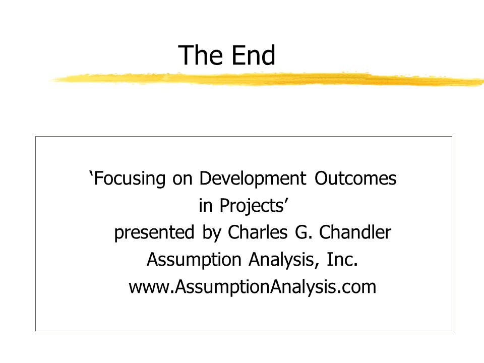 The End 'Focusing on Development Outcomes in Projects' presented by Charles G.
