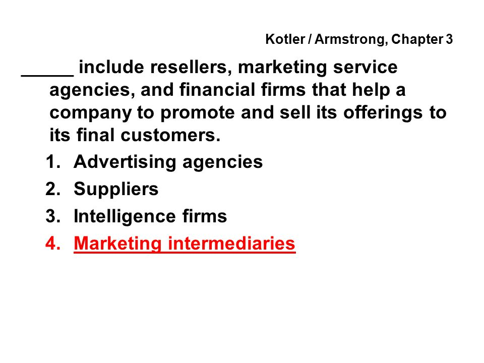 Kotler / Armstrong, Chapter 3 _____ include resellers, marketing service agencies, and financial firms that help a company to promote and sell its off