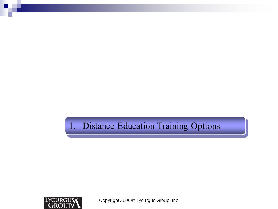 Copyright 2006 © Lycurgus Group, Inc. 1.Distance Education Training Options