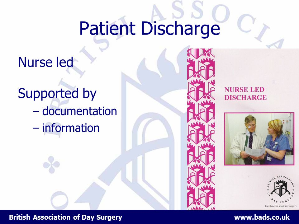 British Association of Day Surgery www.bads.co.uk Patient Discharge Nurse led Supported by –documentation –information