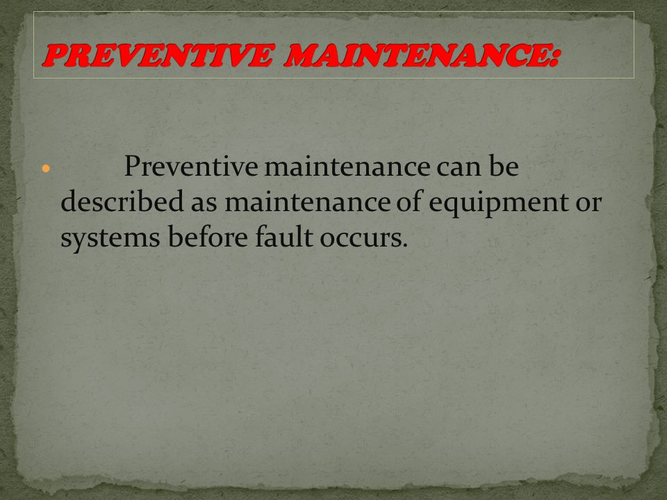 Preventive maintenance can be described as maintenance of equipment or systems before fault occurs.