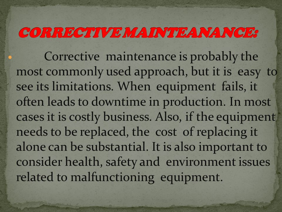 Corrective maintenance is probably the most commonly used approach, but it is easy to see its limitations. When equipment fails, it often leads to dow