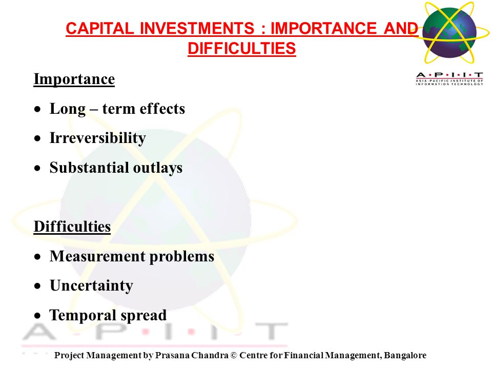 Overview of Management Mandatory Investments Replacement investments Expansion investments Diversification investments R & D investments Miscellaneous investments Project Management by Prasana Chandra © Centre for Financial Management, Bangalore TYPES OF INVESTMENTS