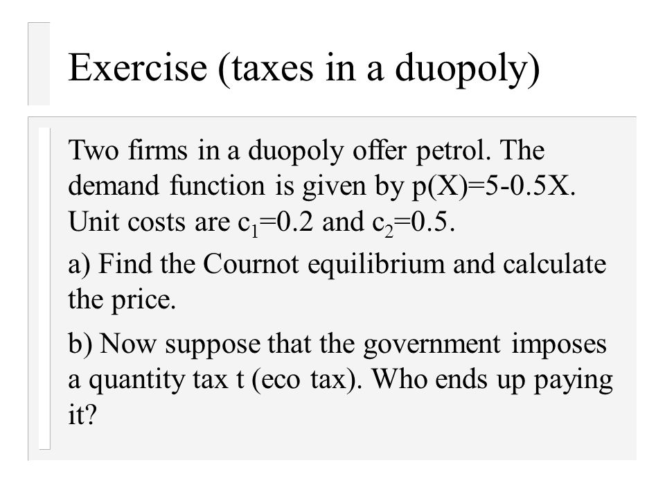 Exercise (taxes in a duopoly) Two firms in a duopoly offer petrol.