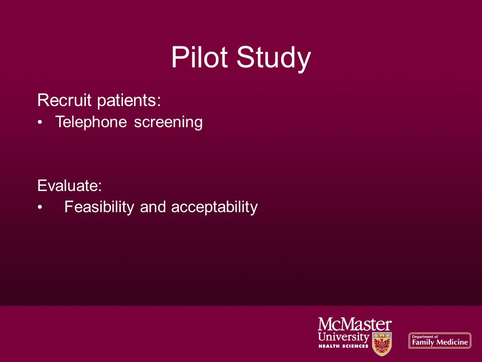 Pilot Study Recruit patients: Telephone screening Evaluate: Feasibility and acceptability