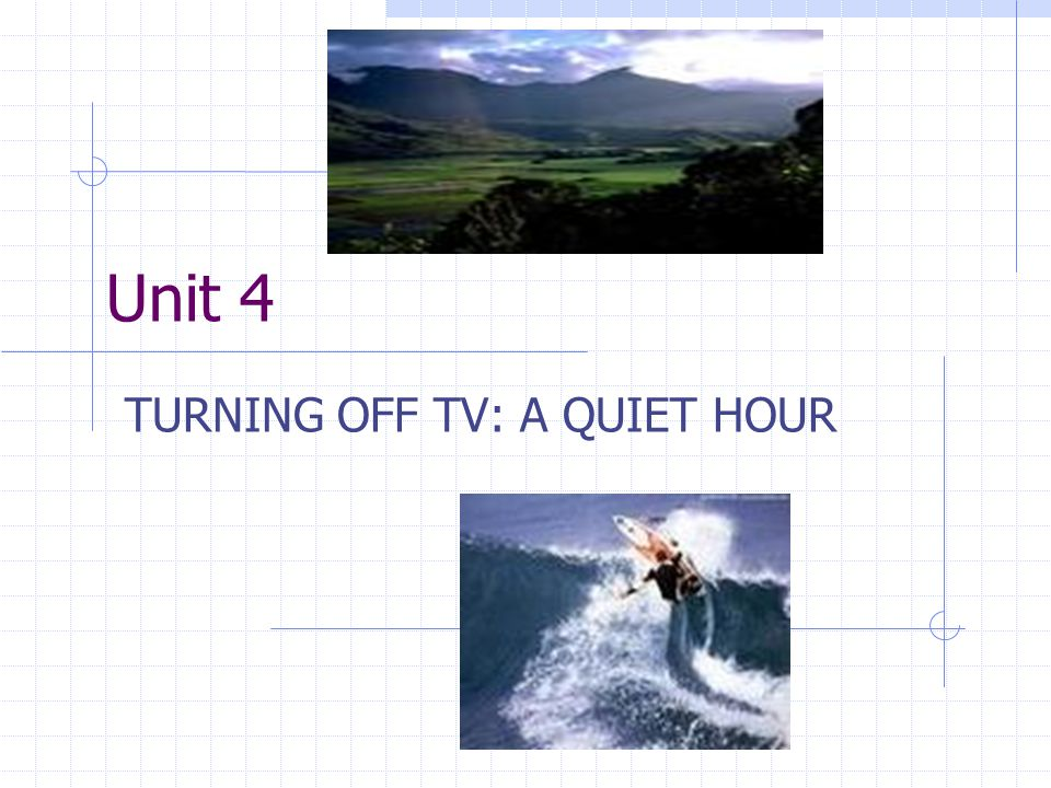 Unit 4 TURNING OFF TV: A QUIET HOUR