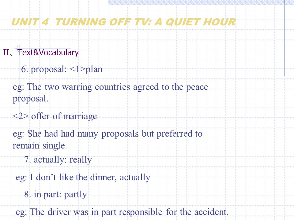 II 、 Text&Vocabulary 6. proposal: plan eg: The two warring countries agreed to the peace proposal. offer of marriage eg: She had had many proposals bu