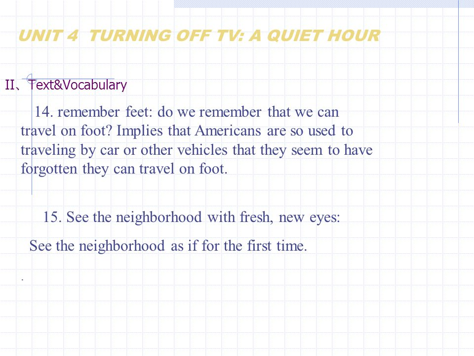 II 、 Text&Vocabulary 14. remember feet: do we remember that we can travel on foot? Implies that Americans are so used to traveling by car or other veh