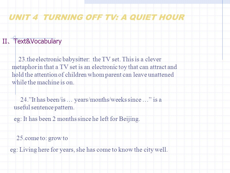 II 、 Text&Vocabulary 23.the electronic babysitter: the TV set. This is a clever metaphor in that a TV set is an electronic toy that can attract and ho