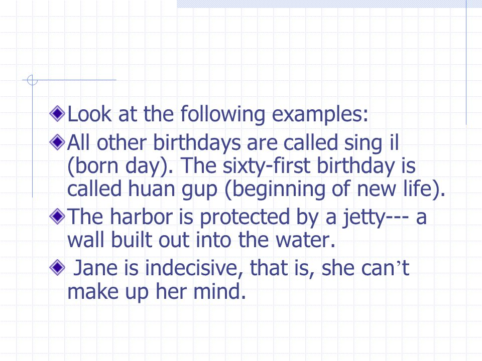 Look at the following examples: All other birthdays are called sing il (born day).
