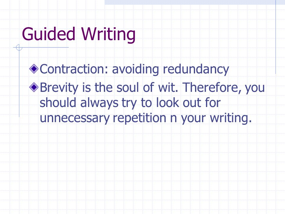 Guided Writing Contraction: avoiding redundancy Brevity is the soul of wit. Therefore, you should always try to look out for unnecessary repetition n
