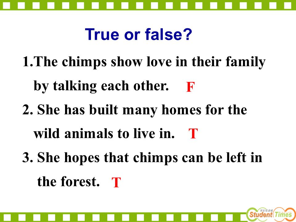 True or false. 1.The chimps show love in their family by talking each other.