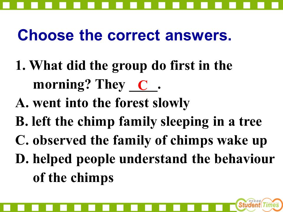 1. What did the group do first in the morning? They ____. A. went into the forest slowly B. left the chimp family sleeping in a tree C. observed the f