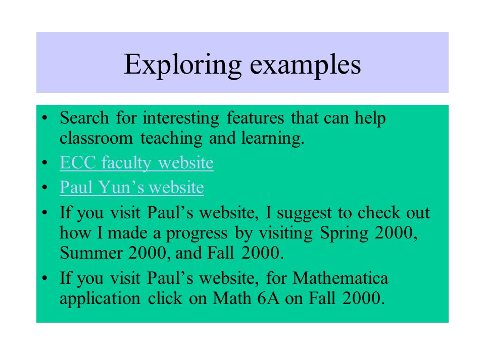 Exploring examples Search for interesting features that can help classroom teaching and learning. ECC faculty website Paul Yun's website If you visit