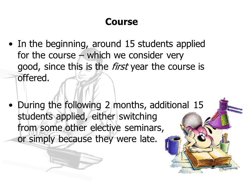 Course In the beginning, around 15 students applied for the course – which we consider very good, since this is the first year the course is offered.