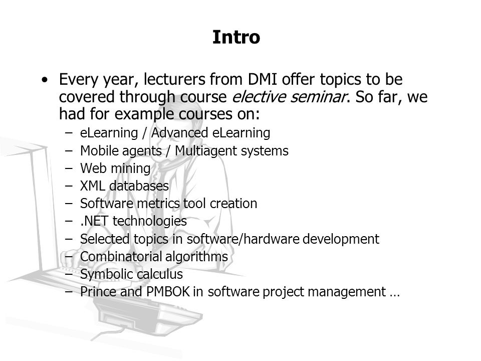 Intro Every year, lecturers from DMI offer topics to be covered through course elective seminar.
