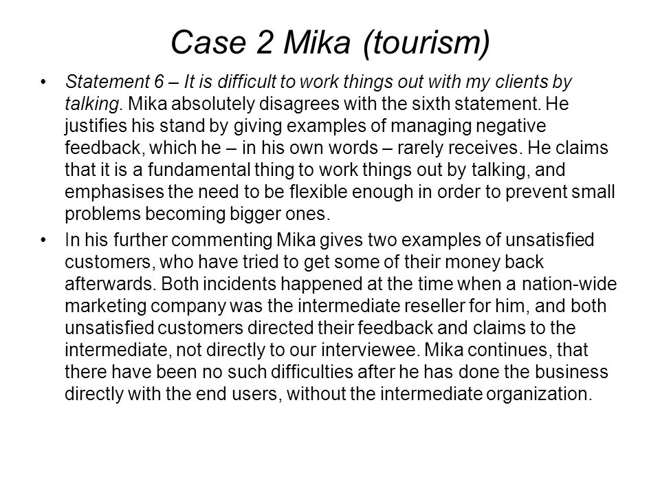 Case 2 Mika (tourism) Statement 6 – It is difficult to work things out with my clients by talking. Mika absolutely disagrees with the sixth statement.