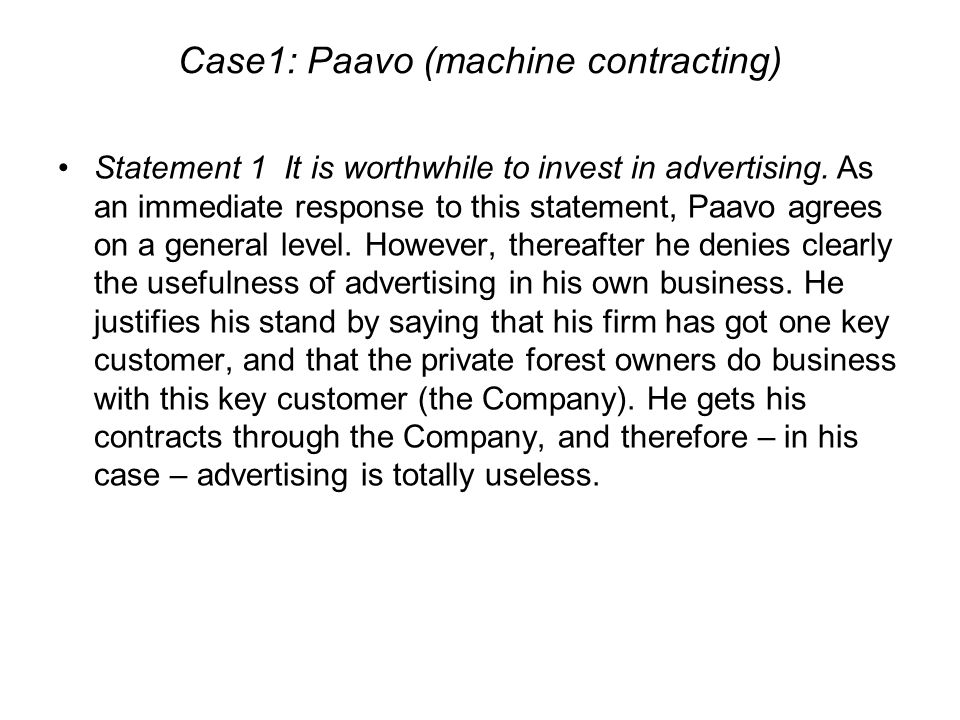 Case1: Paavo (machine contracting) Statement 1 It is worthwhile to invest in advertising. As an immediate response to this statement, Paavo agrees on