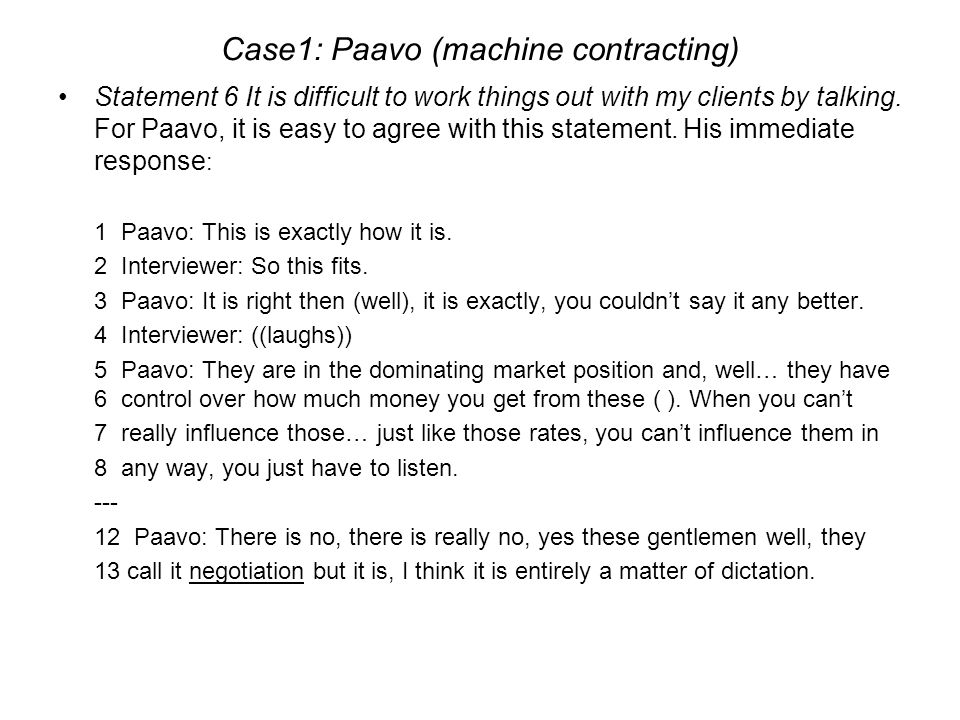 Case1: Paavo (machine contracting) Statement 6 It is difficult to work things out with my clients by talking. For Paavo, it is easy to agree with this