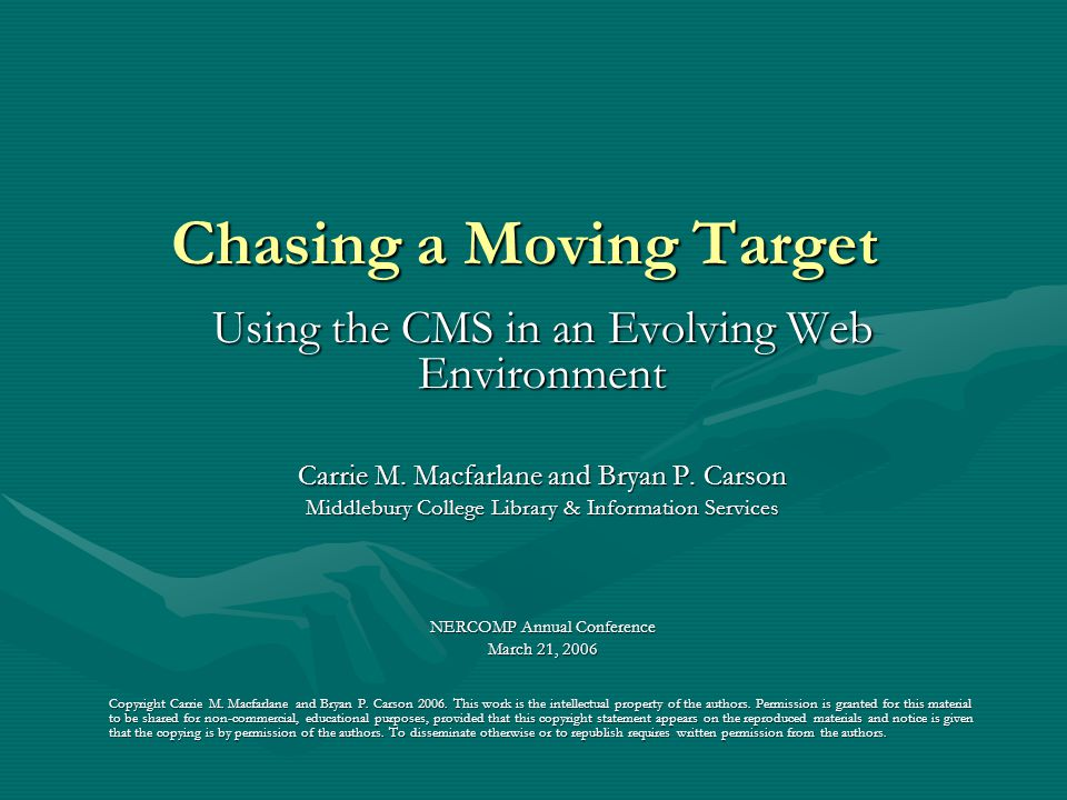 Chasing a Moving Target Using the CMS in an Evolving Web Environment Carrie M.
