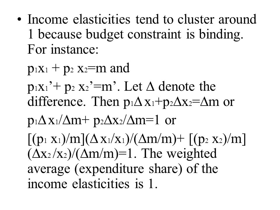 Income elasticities tend to cluster around 1 because budget constraint is binding.
