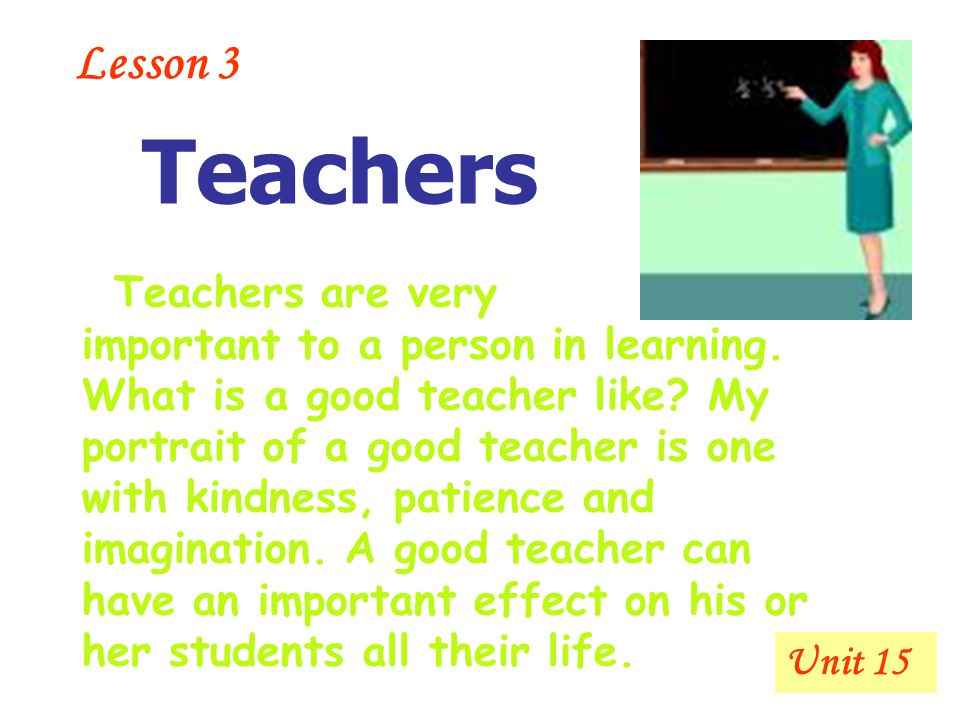 Unit 15 Lesson 3 Teachers are very important to a person in learning.