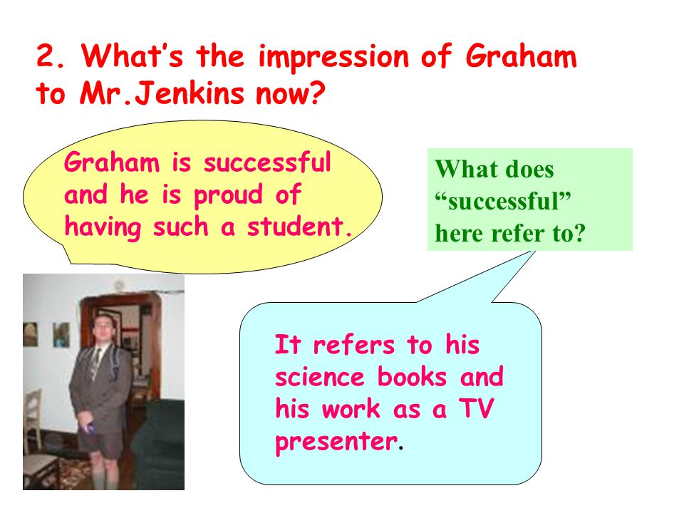 2. What's the impression of Graham to Mr.Jenkins now.