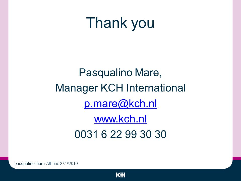 Thank you Pasqualino Mare, Manager KCH International pasqualino mare Athens 27/9/2010