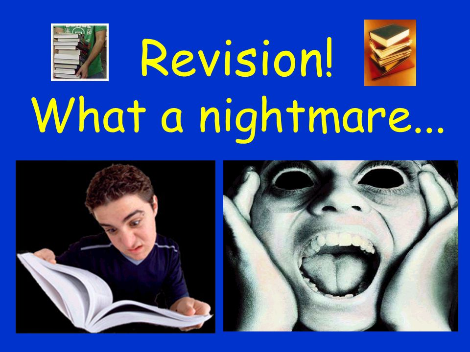 Revision! What a nightmare...