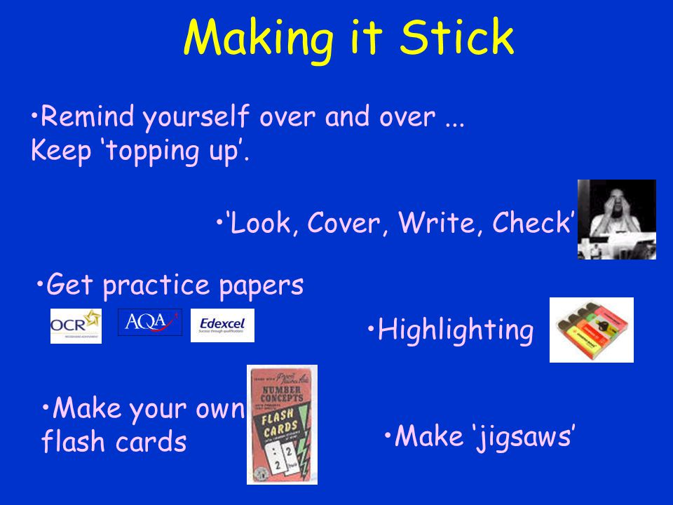 Making it Stick Remind yourself over and over... Keep 'topping up'.