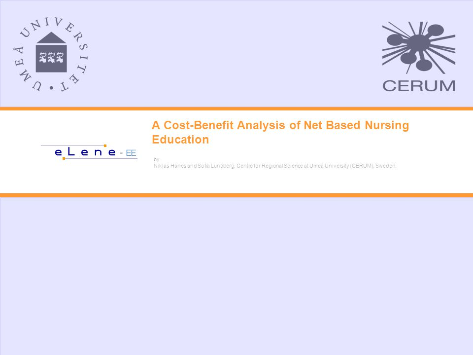 A Cost-Benefit Analysis of Net Based Nursing Education by Niklas Hanes and Sofia Lundberg, Centre for Regional Science at Umeå University (CERUM), Sweden.