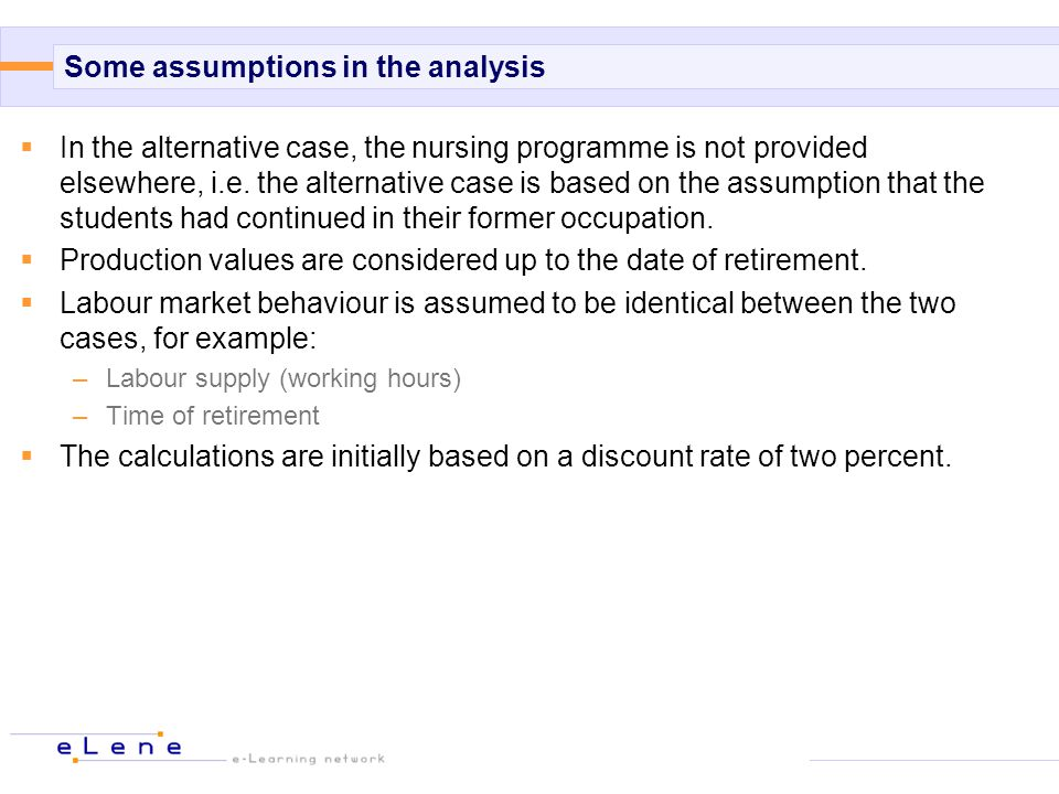 Some assumptions in the analysis  In the alternative case, the nursing programme is not provided elsewhere, i.e.