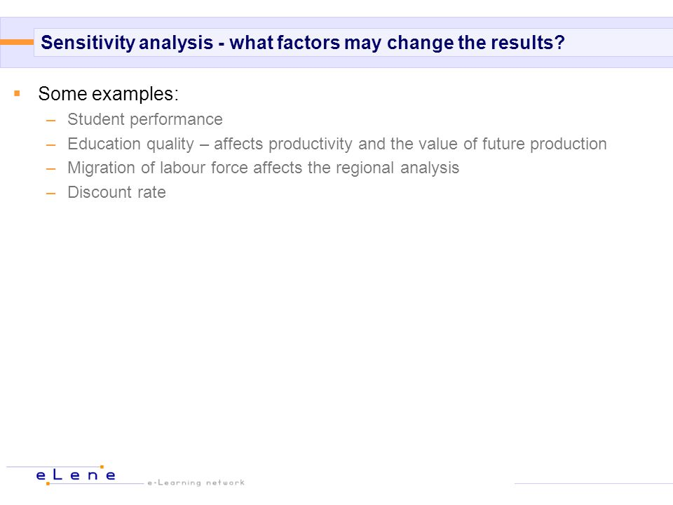 Sensitivity analysis - what factors may change the results.