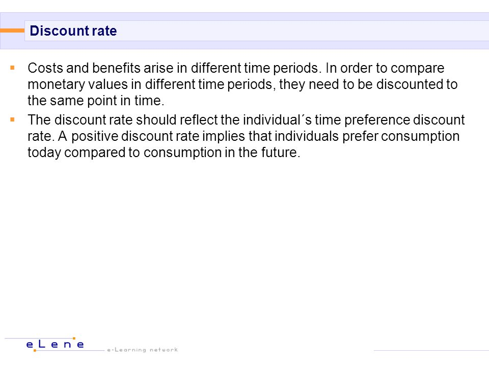 Discount rate  Costs and benefits arise in different time periods.