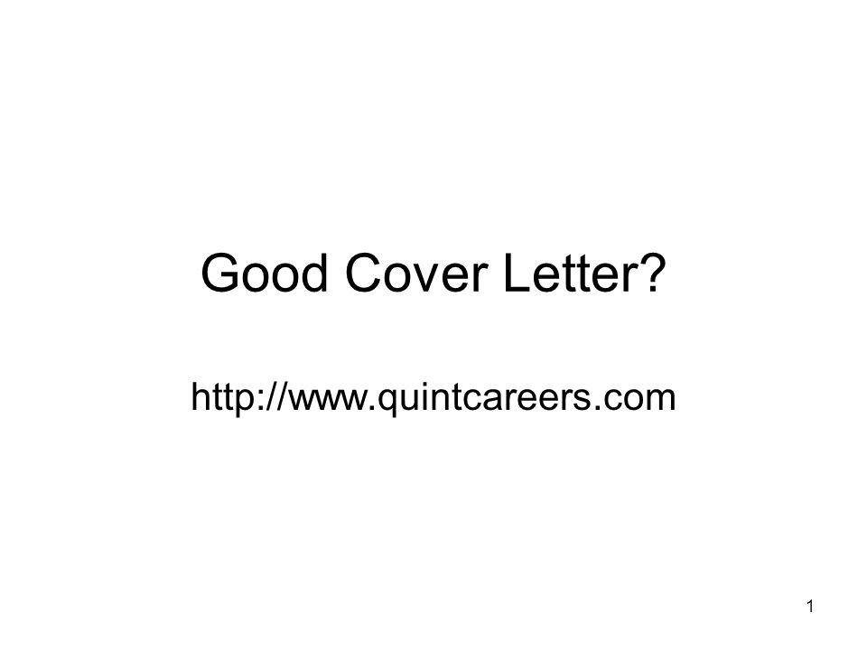1 Good Cover Letter? http://www.quintcareers.com