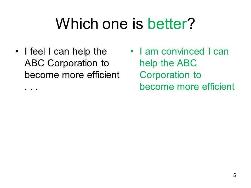 5 Which one is better. I feel I can help the ABC Corporation to become more efficient...