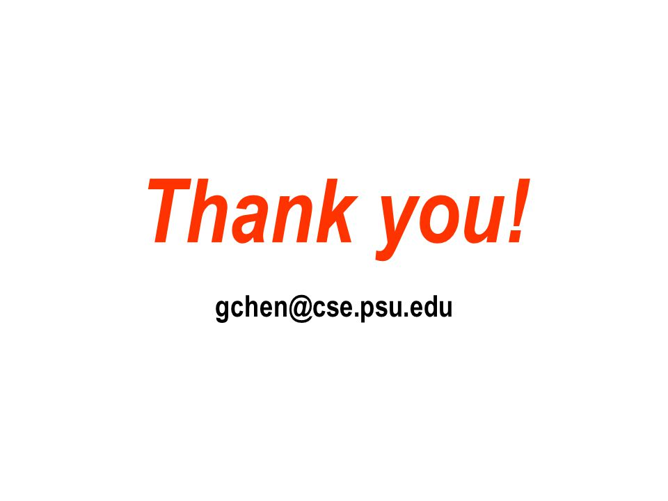 Thank you! gchen@cse.psu.edu
