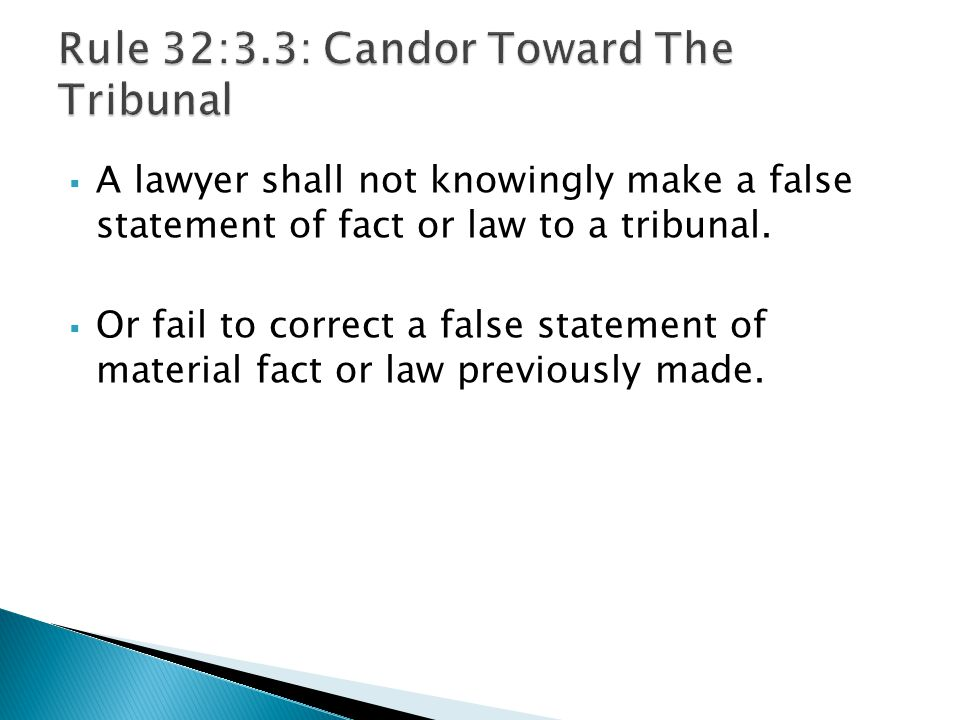  A lawyer shall not knowingly make a false statement of fact or law to a tribunal.