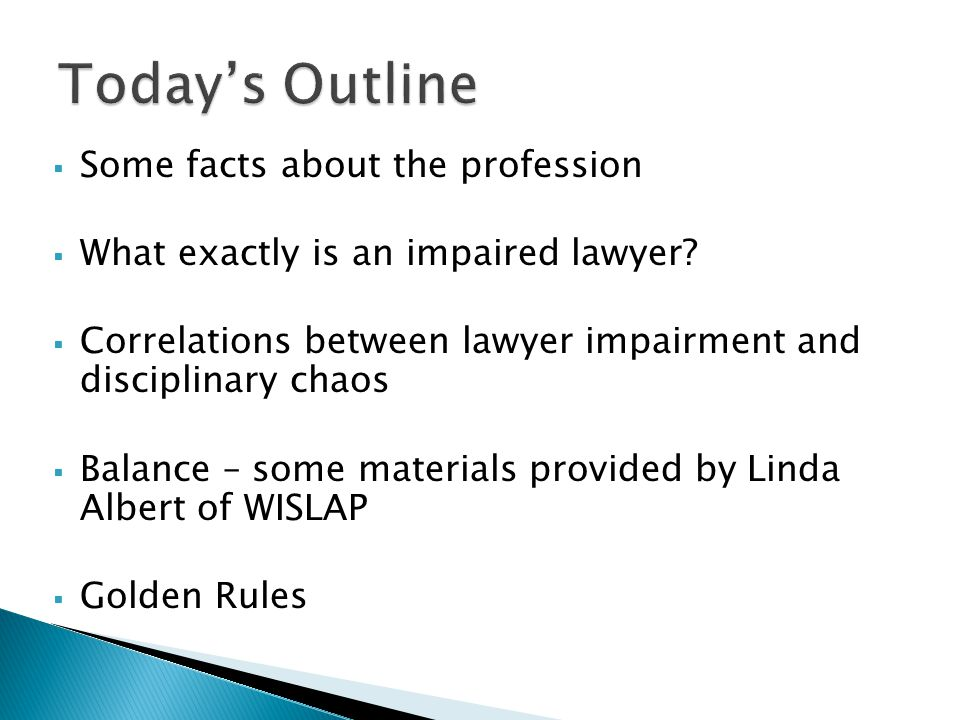 Some facts about the profession  What exactly is an impaired lawyer.