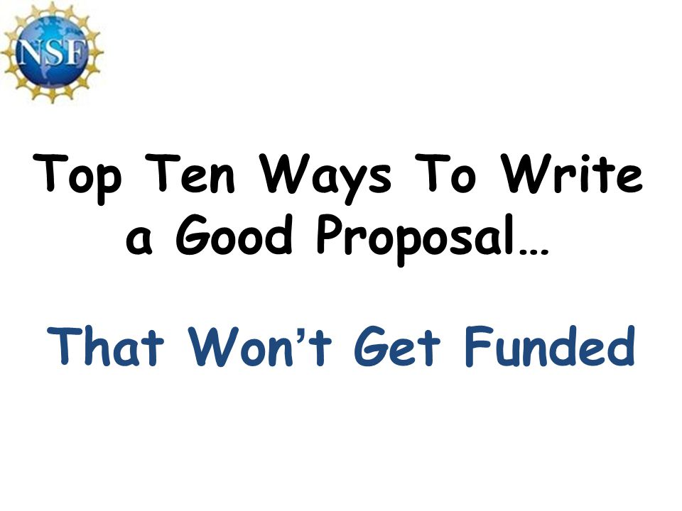 Top Ten Ways To Write a Good Proposal… That Won't Get Funded