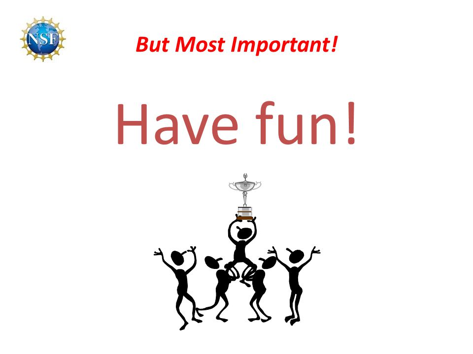 But Most Important! Have fun!